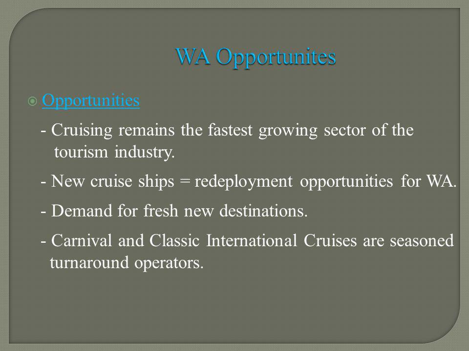 Opportunities - Cruising remains the fastest growing sector of the tourism industry.