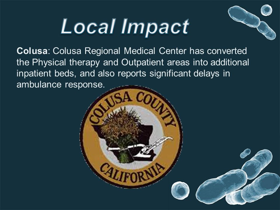 Colusa: Colusa Regional Medical Center has converted the Physical therapy and Outpatient areas into additional inpatient beds, and also reports significant delays in ambulance response.