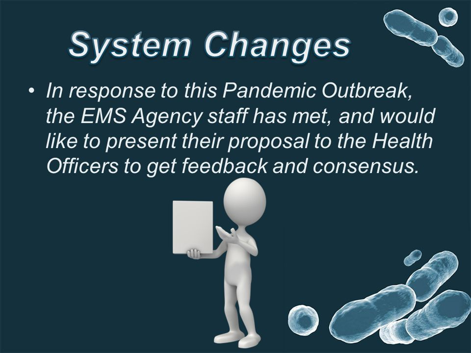 In response to this Pandemic Outbreak, the EMS Agency staff has met, and would like to present their proposal to the Health Officers to get feedback a
