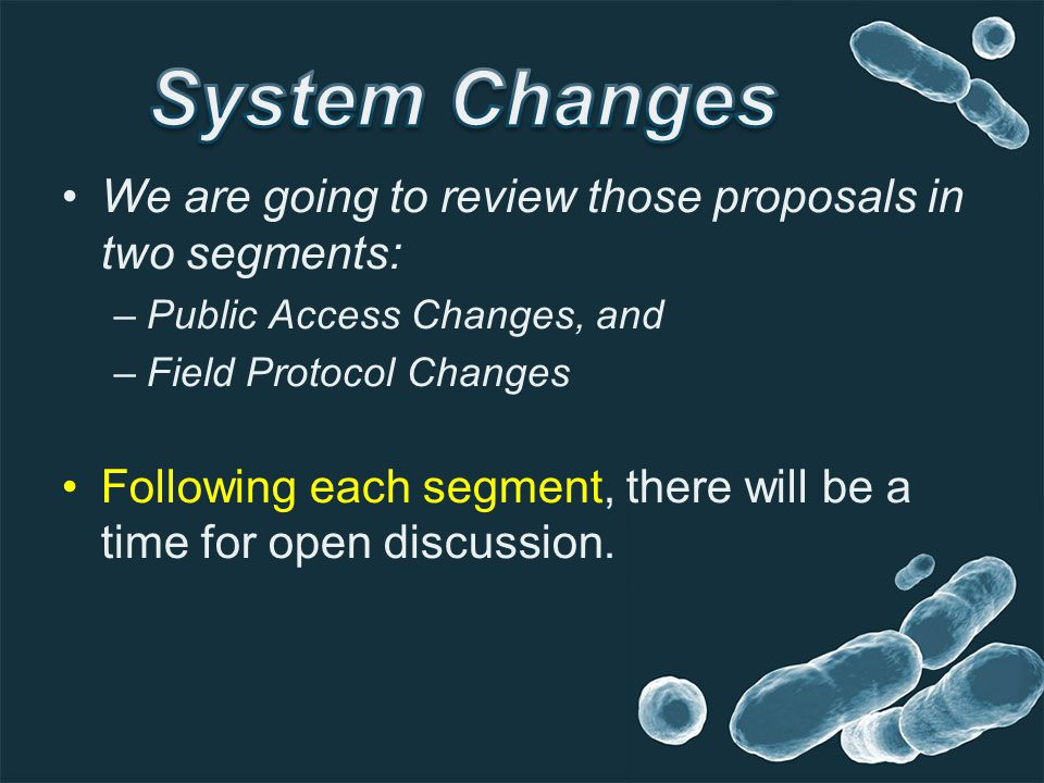 We are going to review those proposals in two segments: –Public Access Changes, and –Field Protocol Changes Following each segment, there will be a time for open discussion.