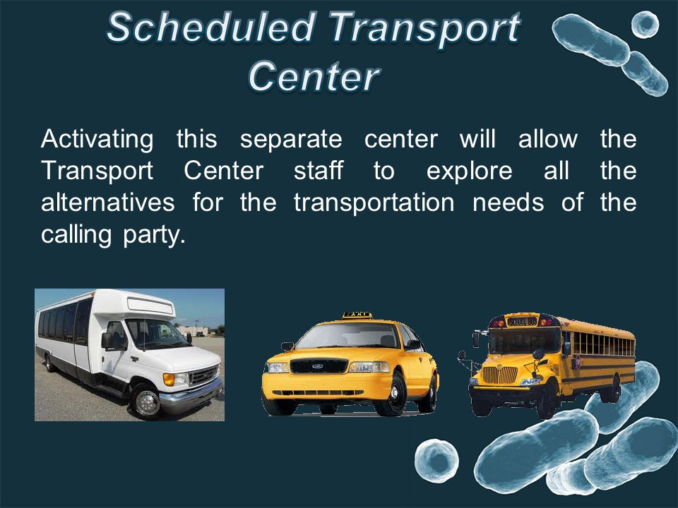 Activating this separate center will allow the Transport Center staff to explore all the alternatives for the transportation needs of the calling party.