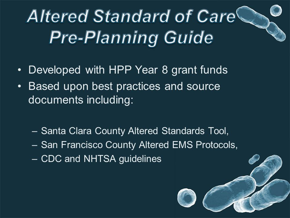 Developed with HPP Year 8 grant funds Based upon best practices and source documents including: –Santa Clara County Altered Standards Tool, –San Franc
