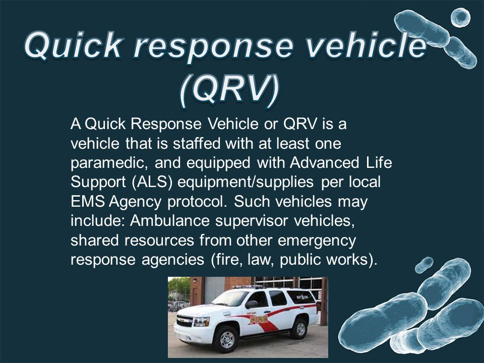 A Quick Response Vehicle or QRV is a vehicle that is staffed with at least one paramedic, and equipped with Advanced Life Support (ALS) equipment/supplies per local EMS Agency protocol.