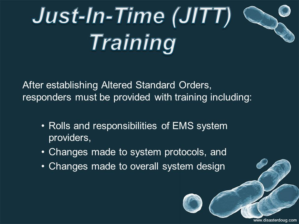 After establishing Altered Standard Orders, responders must be provided with training including: Rolls and responsibilities of EMS system providers, Changes made to system protocols, and Changes made to overall system design www.disasterdoug.com