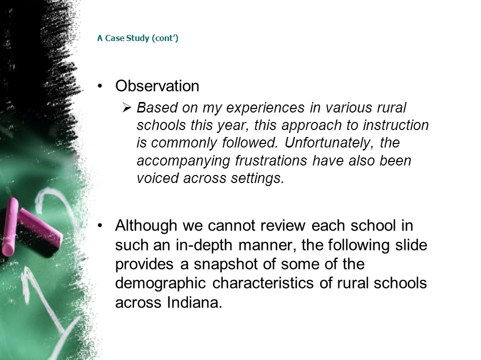 A Case Study (cont) Observation Based on my experiences in various rural schools this year, this approach to instruction is commonly followed. Unfortu