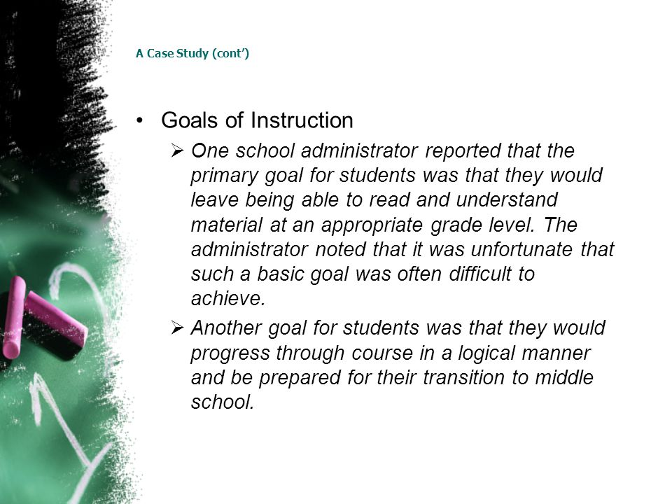 A Case Study (cont) Goals of Instruction One school administrator reported that the primary goal for students was that they would leave being able to