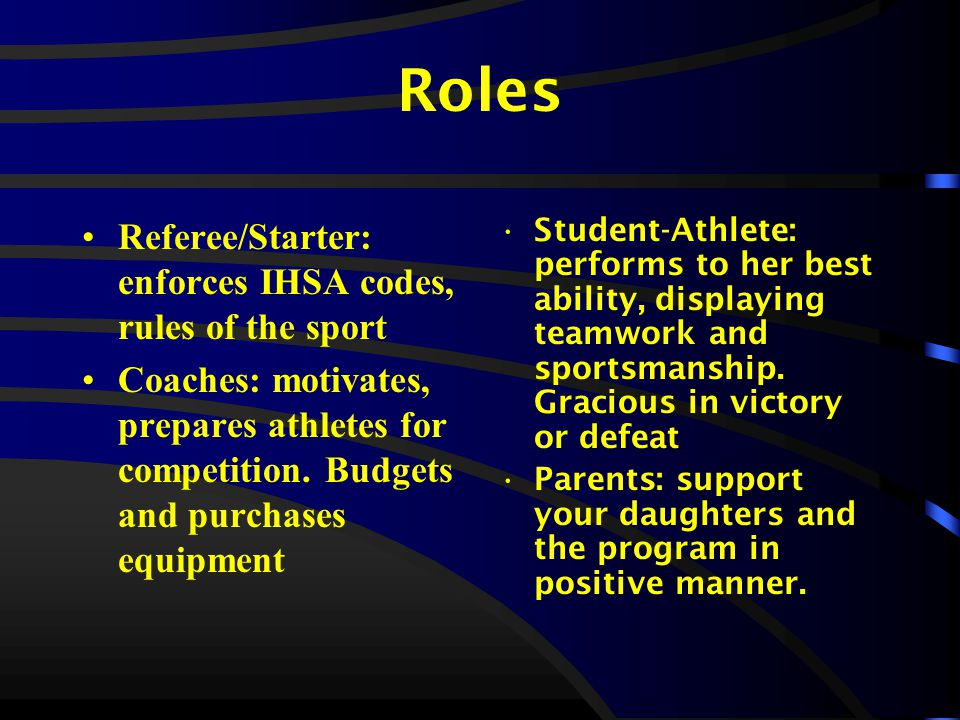 Roles Referee/Starter: enforces IHSA codes, rules of the sport Coaches: motivates, prepares athletes for competition.
