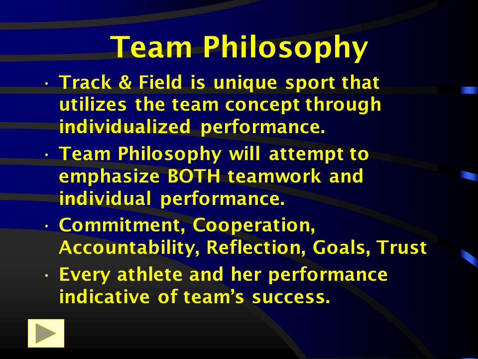 Team Philosophy Track & Field is unique sport that utilizes the team concept through individualized performance.