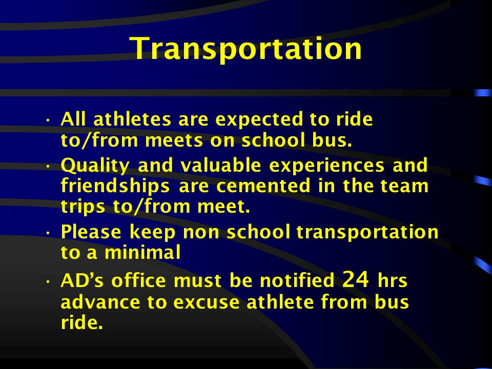 Transportation All athletes are expected to ride to/from meets on school bus.