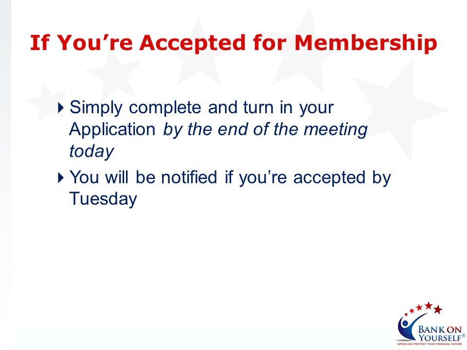 Simply complete and turn in your Application by the end of the meeting today You will be notified if youre accepted by Tuesday If Youre Accepted for M