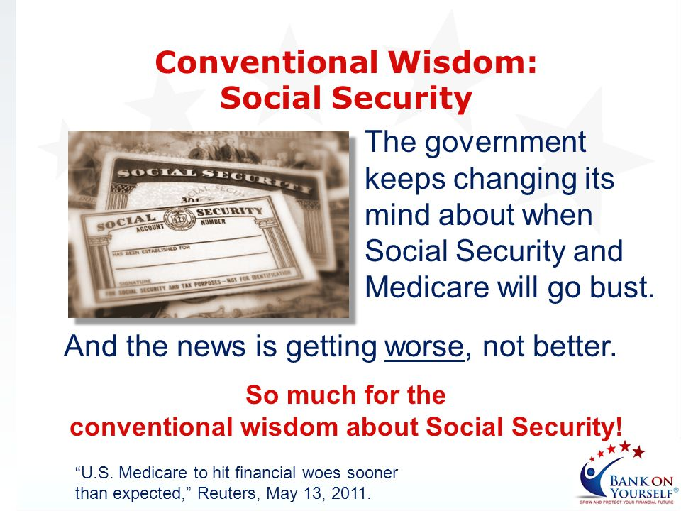 The government keeps changing its mind about when Social Security and Medicare will go bust. Conventional Wisdom: Social Security U.S. Medicare to hit