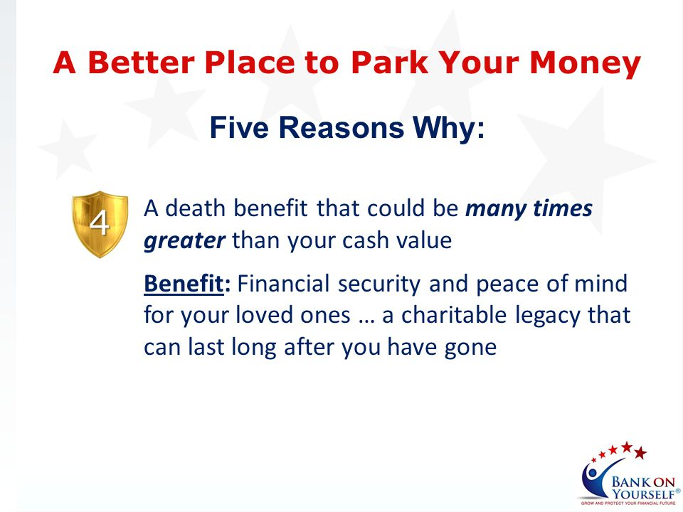 A death benefit that could be many times greater than your cash value Benefit: Financial security and peace of mind for your loved ones … a charitable