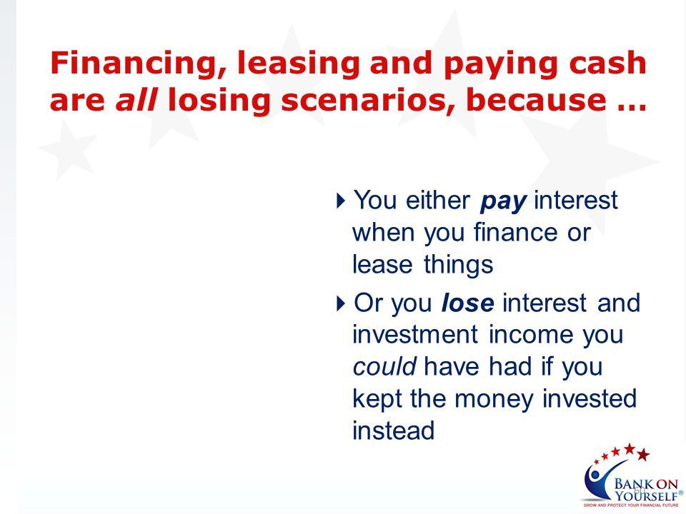 You either pay interest when you finance or lease things Or you lose interest and investment income you could have had if you kept the money invested