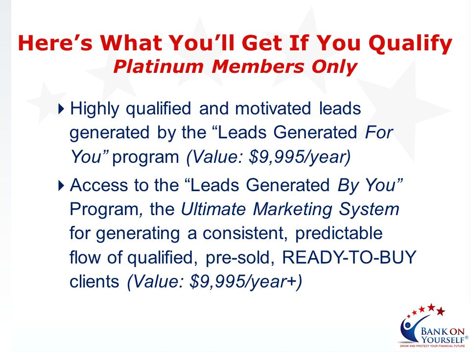 Highly qualified and motivated leads generated by the Leads Generated For You program (Value: $9,995/year) Access to the Leads Generated By You Progra