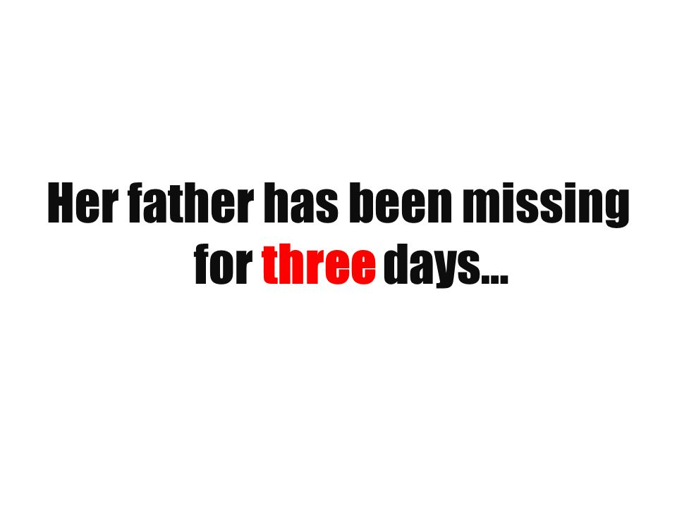 Her father has been missing for three days…