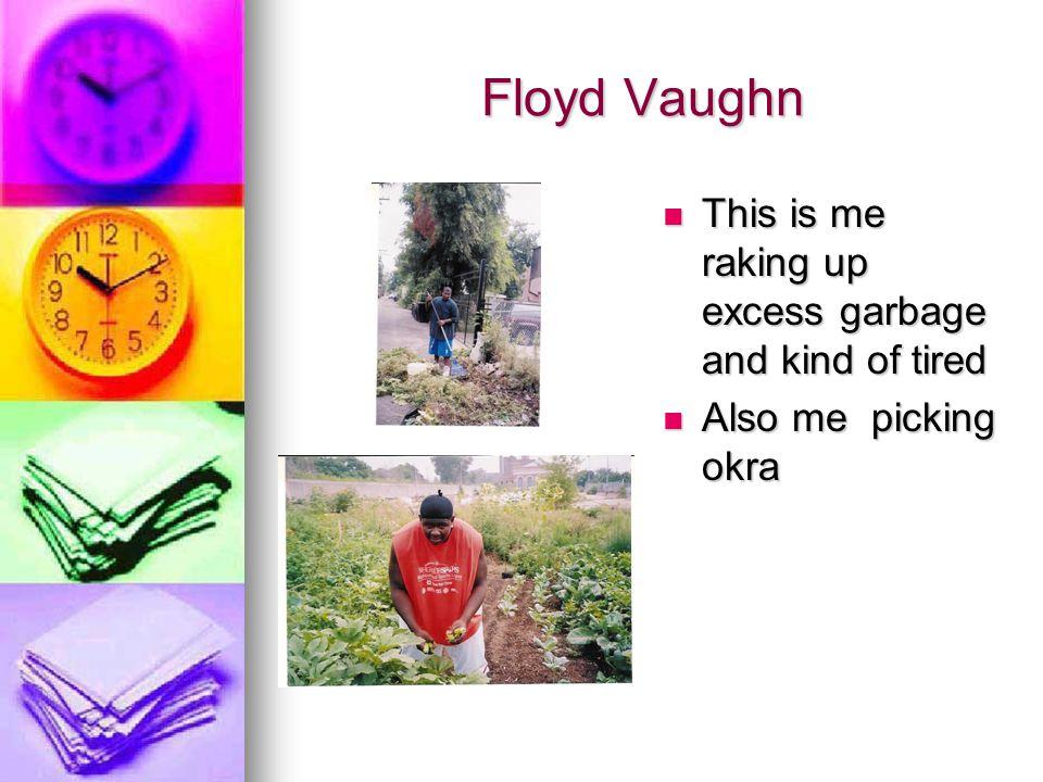 Floyd Vaughn This is me raking up excess garbage and kind of tired This is me raking up excess garbage and kind of tired Also me picking okra Also me picking okra