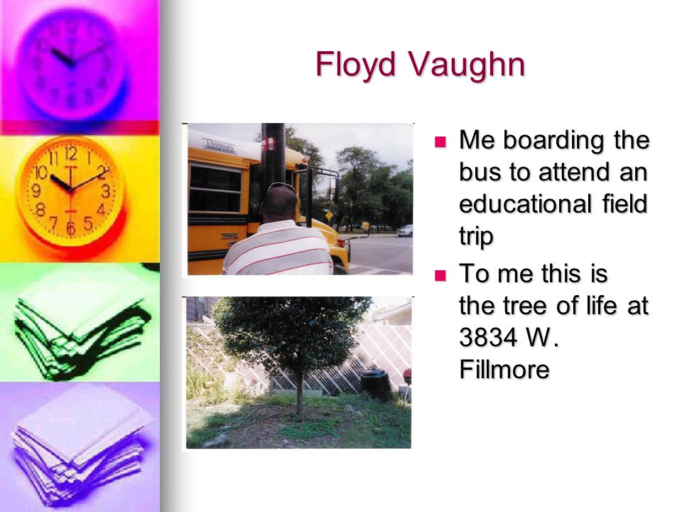 Floyd Vaughn Me boarding the bus to attend an educational field trip Me boarding the bus to attend an educational field trip To me this is the tree of