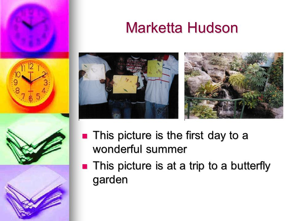 Marketta Hudson This picture is the first day to a wonderful summer This picture is the first day to a wonderful summer This picture is at a trip to a