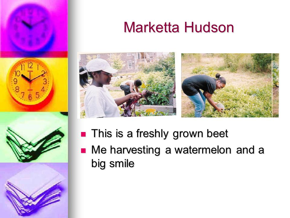 Marketta Hudson This is a freshly grown beet This is a freshly grown beet Me harvesting a watermelon and a big smile Me harvesting a watermelon and a