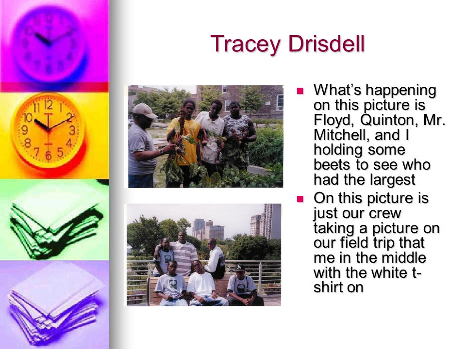 Tracey Drisdell Whats happening on this picture is Floyd, Quinton, Mr. Mitchell, and I holding some beets to see who had the largest Whats happening o