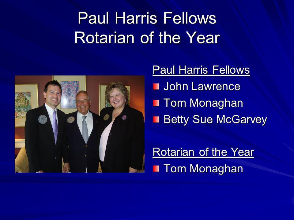 Paul Harris Fellows Rotarian of the Year Paul Harris Fellows John Lawrence Tom Monaghan Betty Sue McGarvey Rotarian of the Year Tom Monaghan