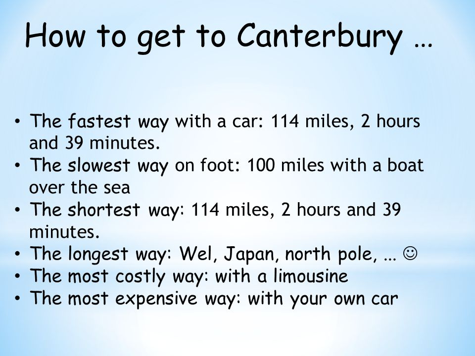 How to get to Canterbury … The fastest way with a car: 114 miles, 2 hours and 39 minutes.
