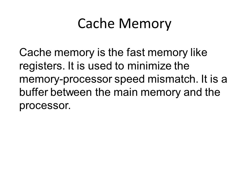 Cache Memory Cache memory is the fast memory like registers.