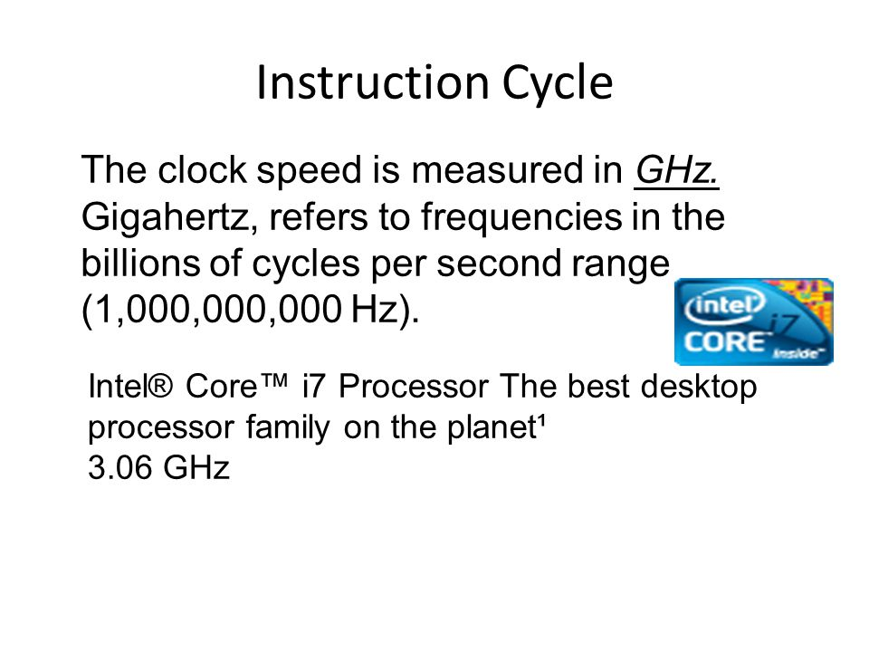 Instruction Cycle The clock speed is measured in GHz.