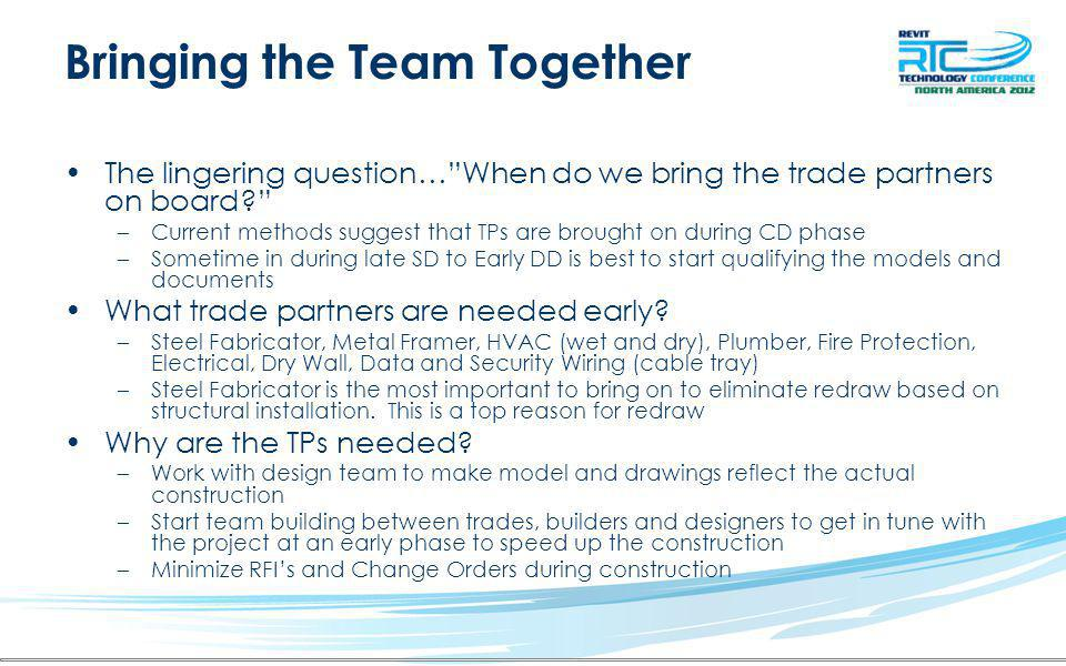 Bringing the Team Together The lingering question…When do we bring the trade partners on board.