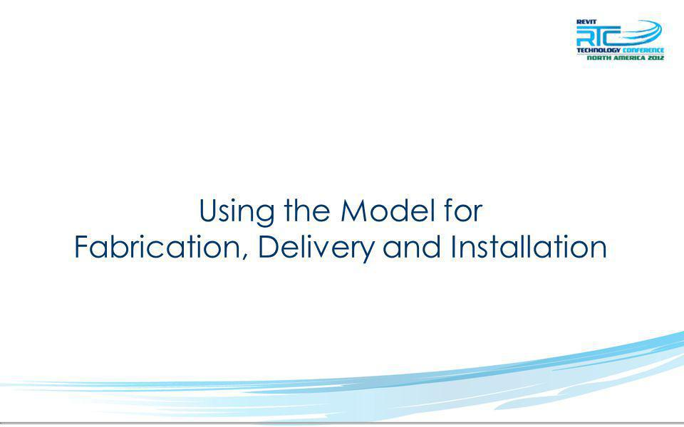 Using the Model for Fabrication, Delivery and Installation