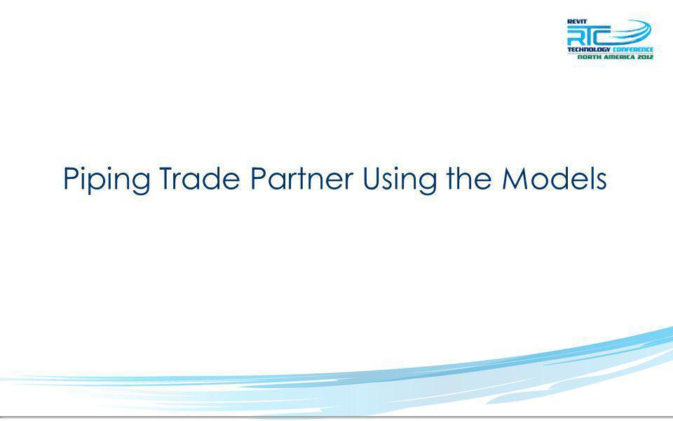Piping Trade Partner Using the Models