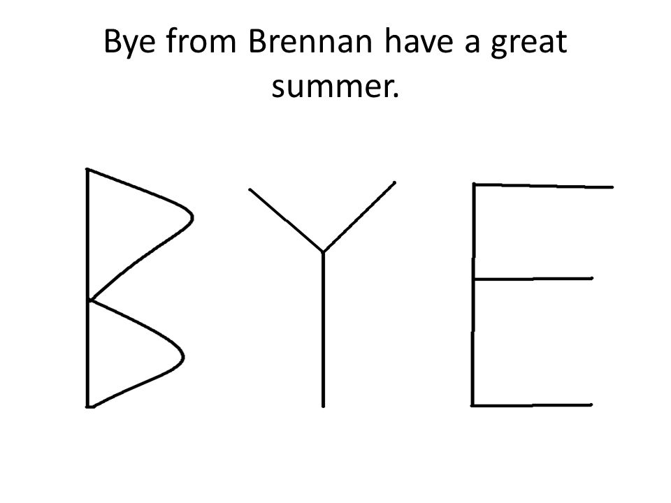 Bye from Brennan have a great summer.