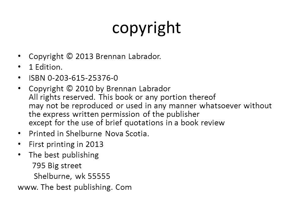 copyright Copyright © 2013 Brennan Labrador. 1 Edition. ISBN 0-203-615-25376-0 Copyright © 2010 by Brennan Labrador All rights reserved. This book or