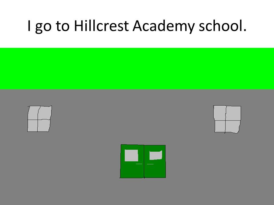 I go to Hillcrest Academy school.