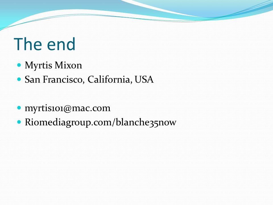 The end Myrtis Mixon San Francisco, California, USA myrtis101@mac.com Riomediagroup.com/blanche35now