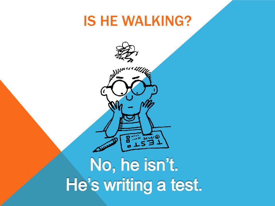 IS HE WALKING