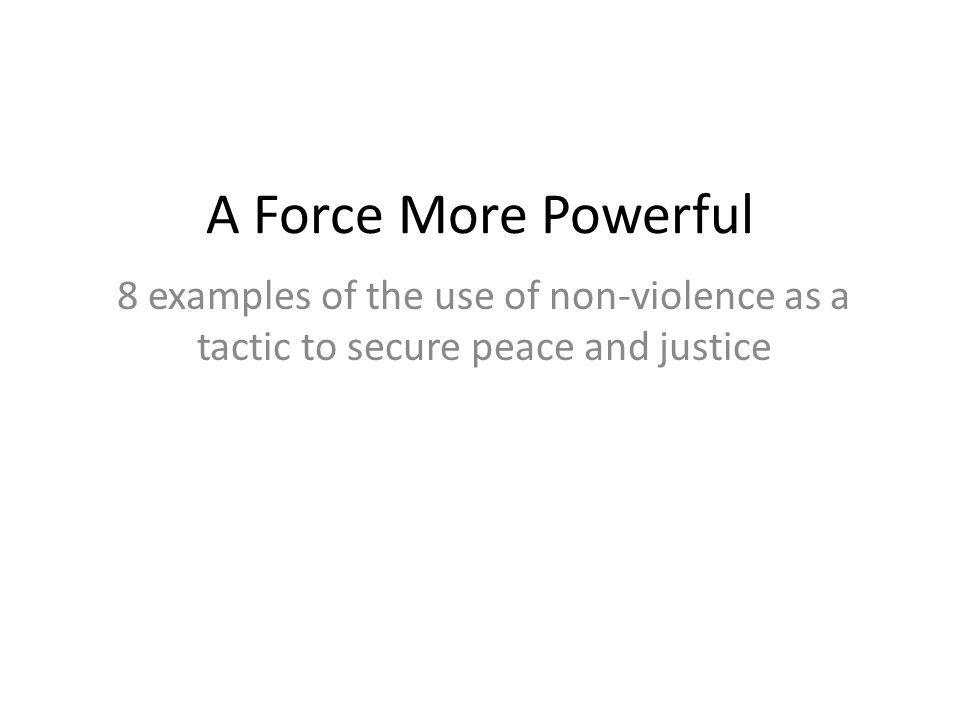A Force More Powerful 8 examples of the use of non-violence as a tactic to secure peace and justice