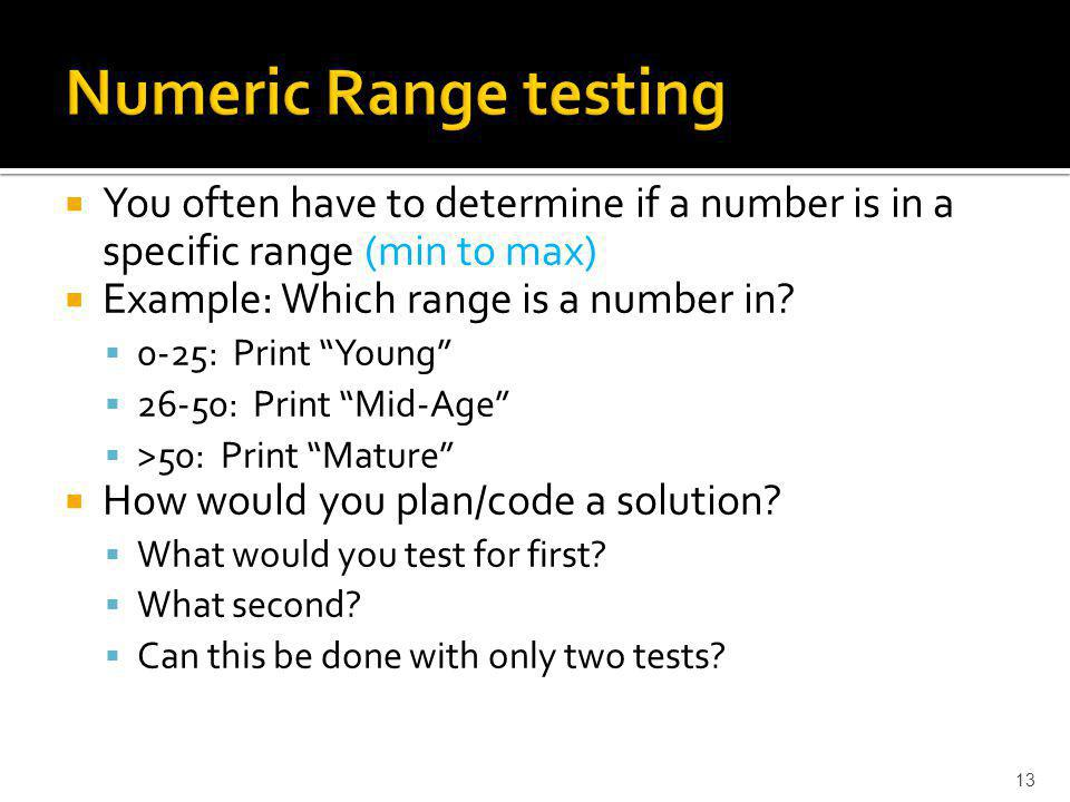 You often have to determine if a number is in a specific range (min to max) Example: Which range is a number in.