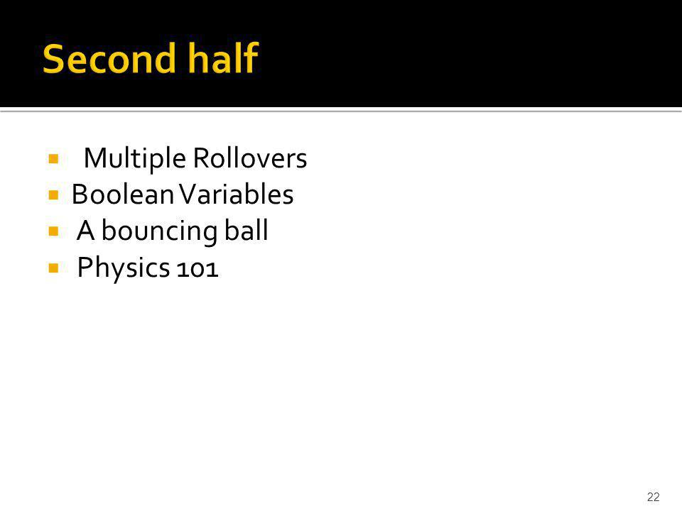 Multiple Rollovers Boolean Variables A bouncing ball Physics 101 22