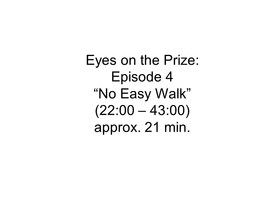 Eyes on the Prize: Episode 4 No Easy Walk (22:00 – 43:00) approx. 21 min.