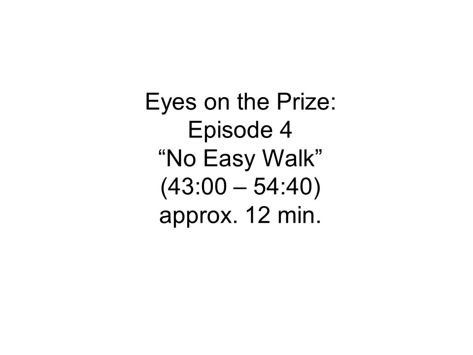 Eyes on the Prize: Episode 4 No Easy Walk (43:00 – 54:40) approx. 12 min.