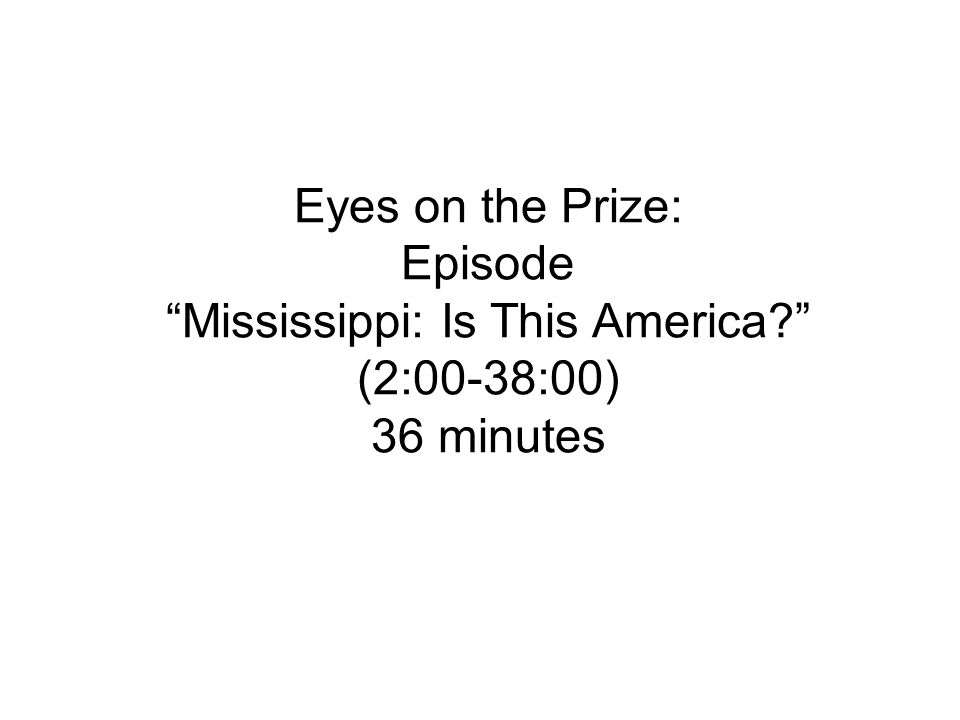 Eyes on the Prize: Episode Mississippi: Is This America? (2:00-38:00) 36 minutes