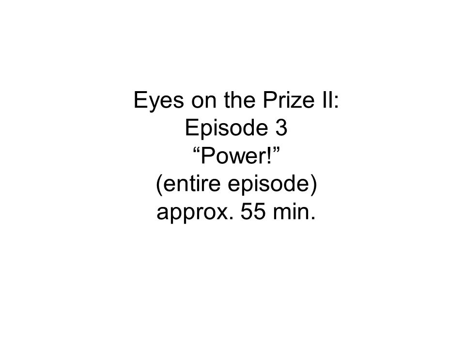 Eyes on the Prize II: Episode 3 Power! (entire episode) approx. 55 min.