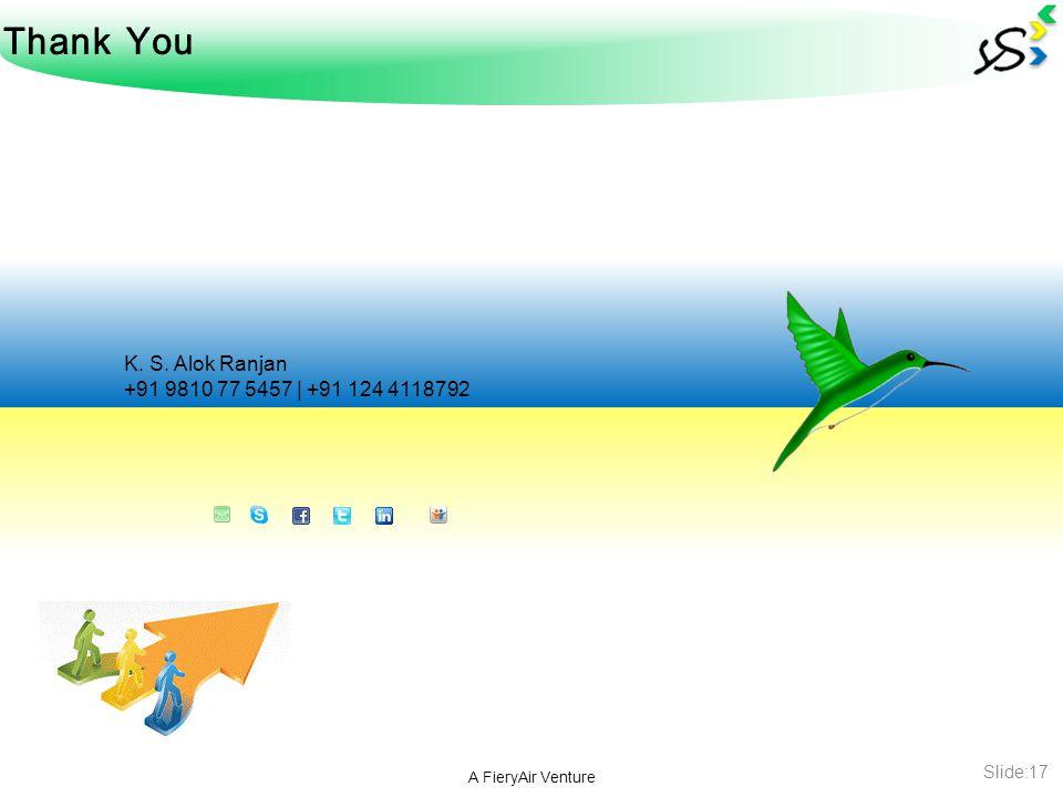 K. S. Alok Ranjan +91 9810 77 5457 | +91 124 4118792 A FieryAir Venture Slide:17