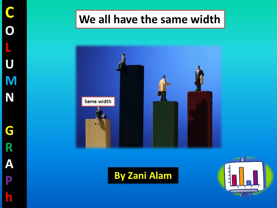 COLUMNGRAPhCOLUMNGRAPh Same width We all have the same width By Zani Alam