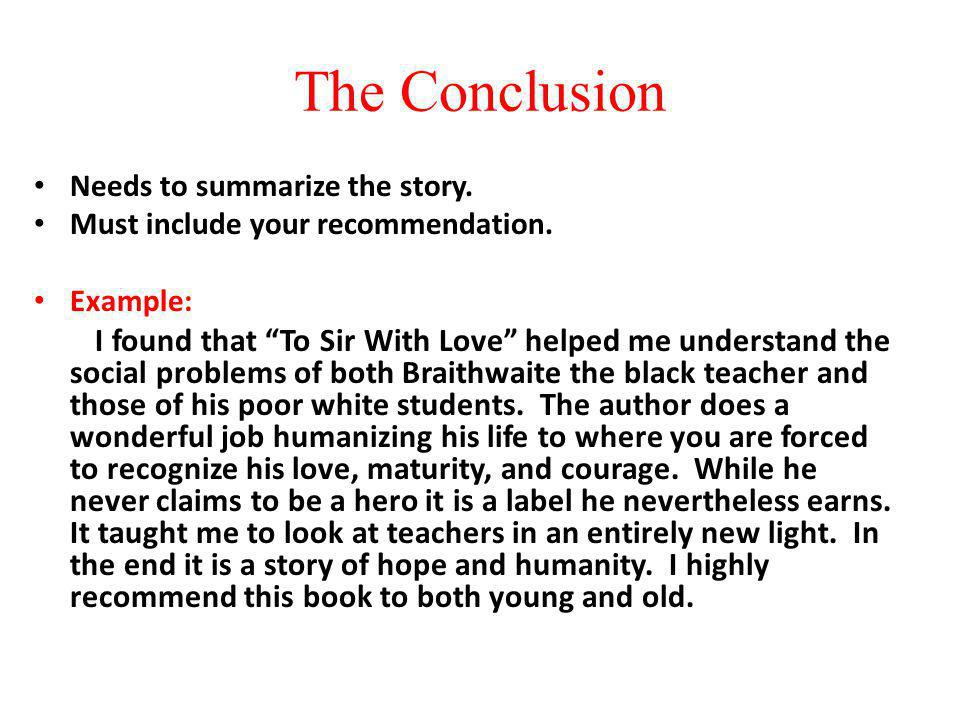 The Conclusion Needs to summarize the story. Must include your recommendation.