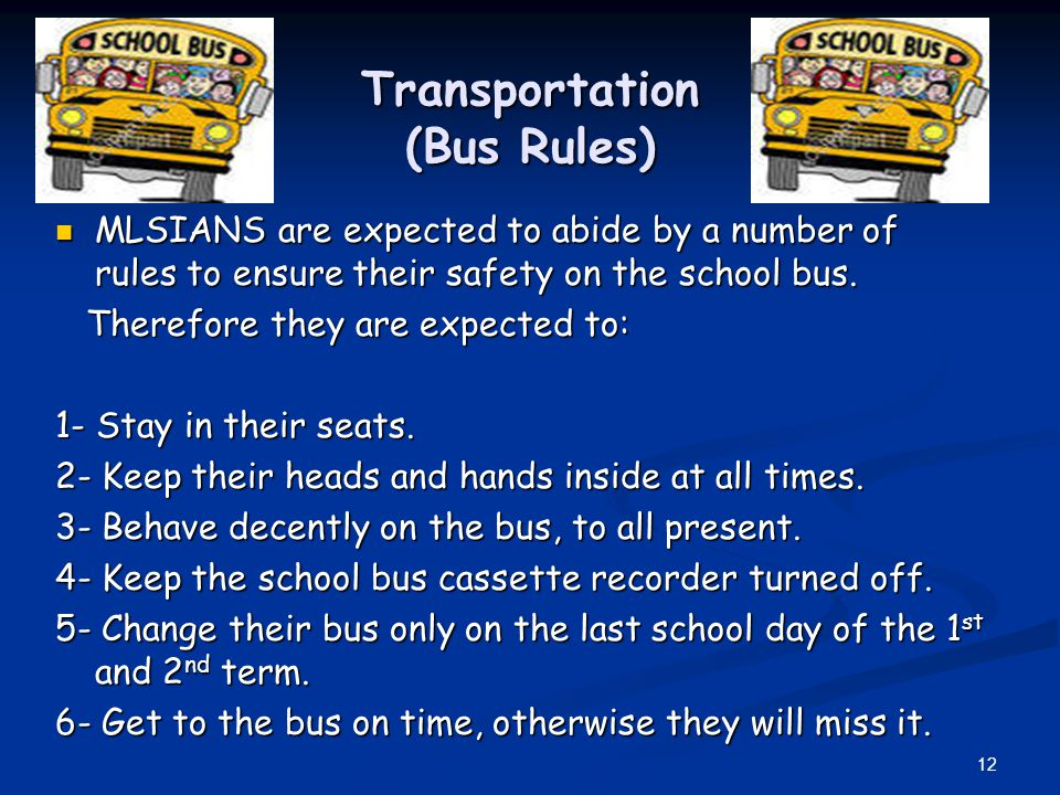 Transportation (Bus Rules) MLSIANS are expected to abide by a number of rules to ensure their safety on the school bus.