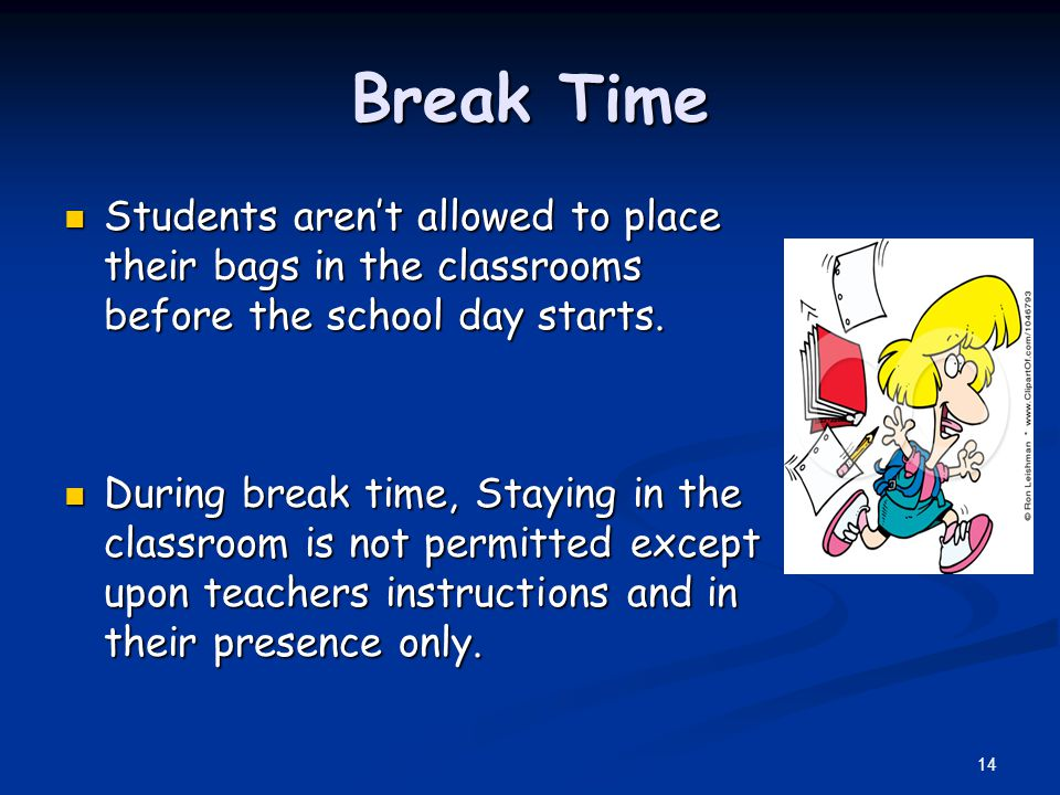 Break Time Students arent allowed to place their bags in the classrooms before the school day starts.