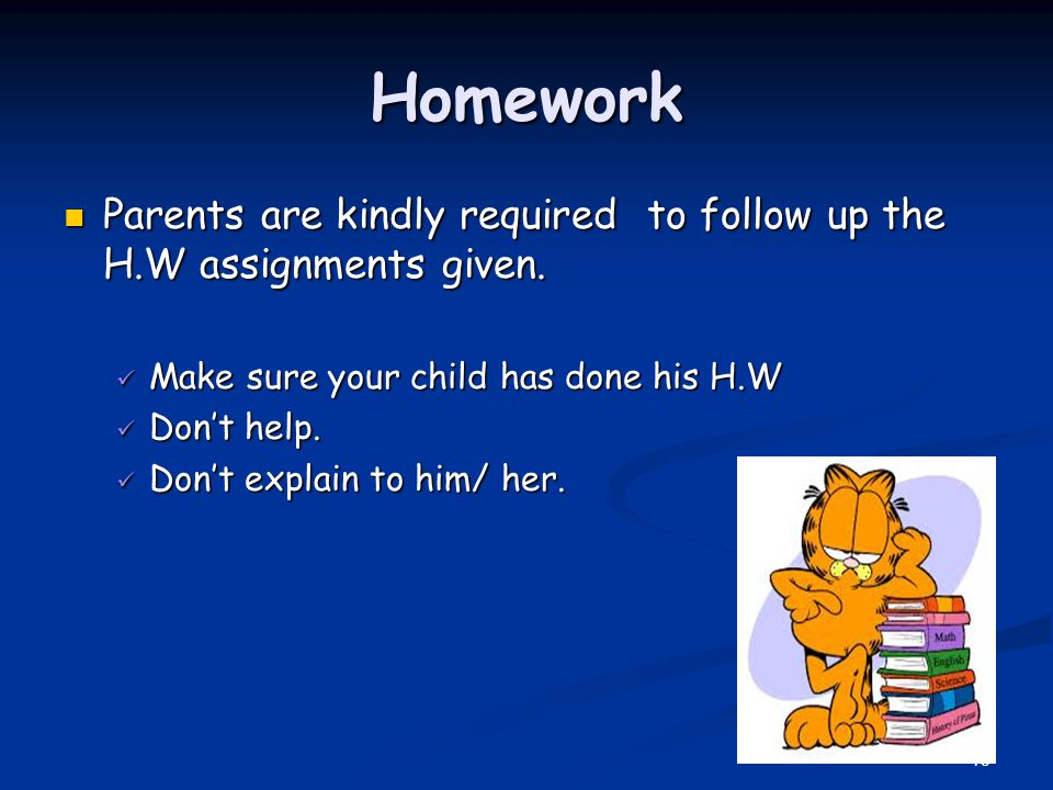 Homework Parents are kindly required to follow up the H.W assignments given. Parents are kindly required to follow up the H.W assignments given. Make