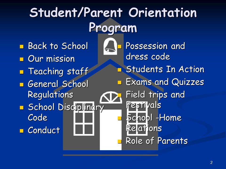 2 Student/Parent Orientation Program Back to School Back to School Our mission Our mission Teaching staff Teaching staff General School Regulations Ge